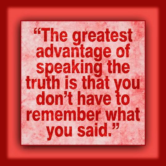 advantages of speaking truth It takes real courage to speak your truth and be who you really are  speaking  your truth also forces those around you to deal, to cut the bs and feel  i let him  know that i did not expect any response, that it was for my benefit and clarity.