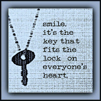 """Smile. It's the key that fits the lock on everyone's heart."""