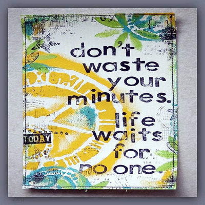 """Don't waste your minutes. Life waits for no one."""