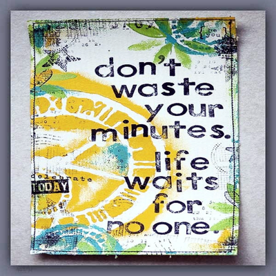 """Don""t waste your minutes. Life waits for no one."""