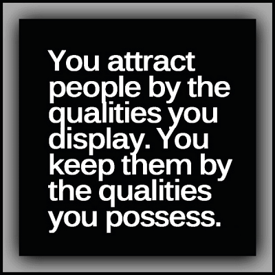 """You attract people by the qualities you display. You keep them by the qualities you possess."""